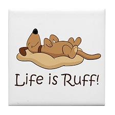 Life is Ruff! Tile Coaster