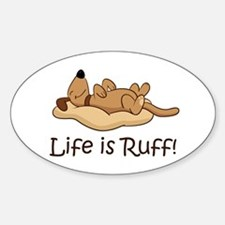 Life is Ruff! Sticker (Oval)