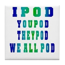 I POD YOU POD Tile Coaster