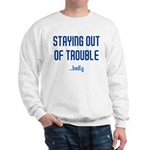 Staying Out Of Trouble (light Sweatshirt