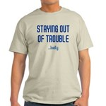 Staying Out Of Trouble (light Light T-Shirt