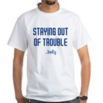 Staying Out Of Trouble (light White T-Shirt