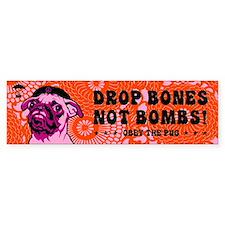 PUG -Drop Bones Not Bombs! Bumper Bumper Bumper Sticker