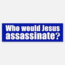 WHO WOULD JESUS ASSASSINATE? Bumper Bumper Bumper Sticker