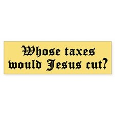 WHOSE TAXES WOULD JESUS CUT? Bumper Bumper Sticker