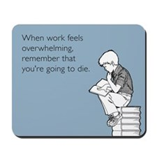 Work Feels Overwhelming Mousepad