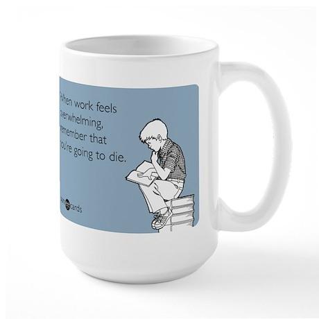 Work Feels Overwhelming Large Mug