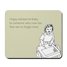 Happy Belated Birthday Mousepad