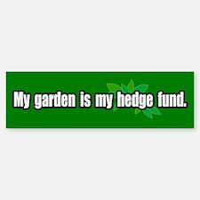 My Garden is my Hedge Fund Bumper Bumper Bumper Sticker