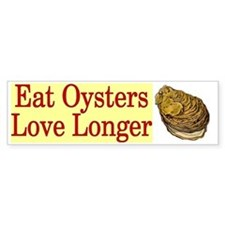 Eat Oysters Love Longer Bumper Bumper Sticker