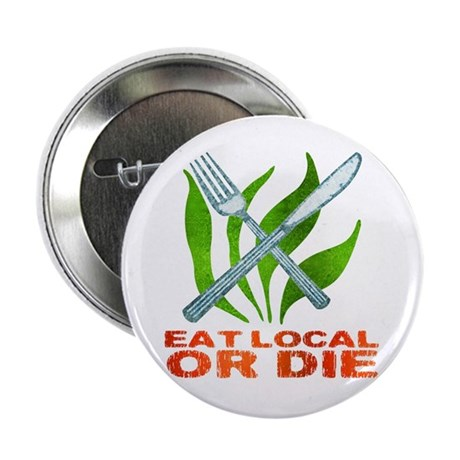 """Eat Local or Die 2.25"""" Button"""