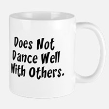 Does Not Dance Well With Others Mug