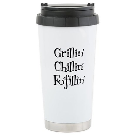 Grillin' Chillin' Fo'fillin' Stainless Steel Trave