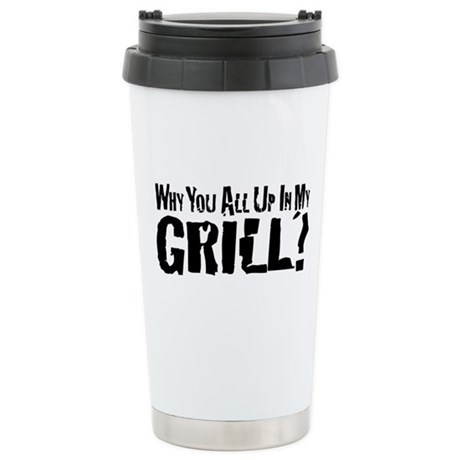 All Up In My Grill Stainless Steel Travel Mug