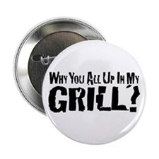 "All Up In My Grill 2.25"" Button"