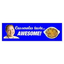 Casseroles taste awesome! Bumper Sticker