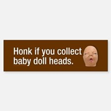 Collect baby doll heads Bumper Bumper Sticker