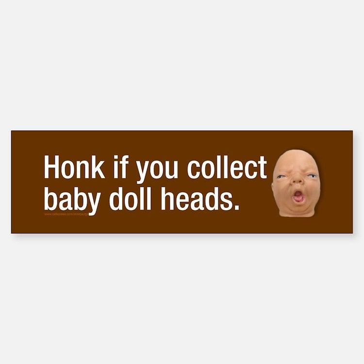 Collect baby doll heads Bumper Bumper Sticker