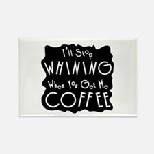 I'll Stop Whining Coffee Humo Rectangle Magnet