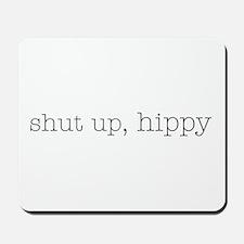 Shut Up Hippy Mousepad