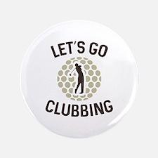 """Let's Go Clubbing 3.5"""" Button"""