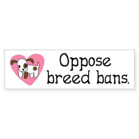 Opppose Breed Bans Bumper Sticker