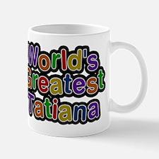 Worlds Greatest Tatiana Mugs