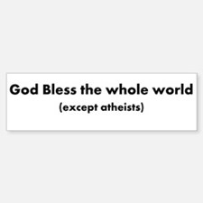 except Atheist Bumper Bumper Sticker