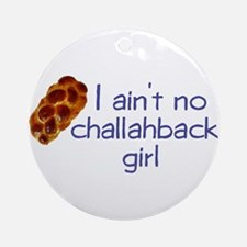 I ain't no challahback girl Ornament (Round)