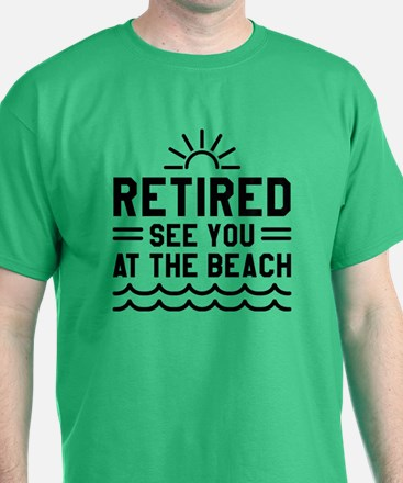 Retired See You At The Beach T-Shirt