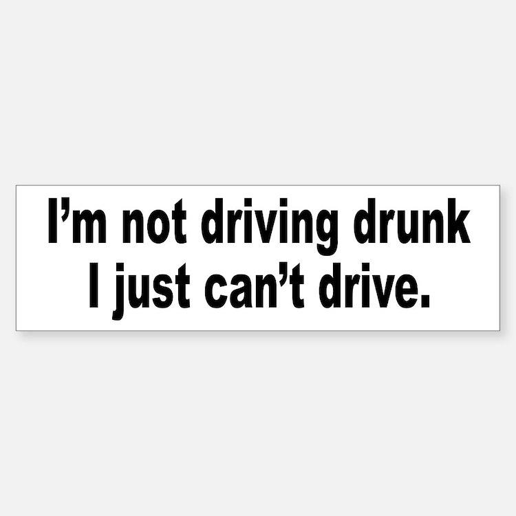 Not Drunk, Can't Drive Bumper Bumper Bumper Sticker