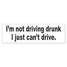 Not Drunk, Can't Drive Bumper Bumper Sticker