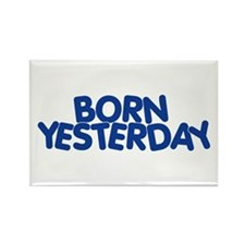 Born Yesterday Rectangle Magnet (10 pack)