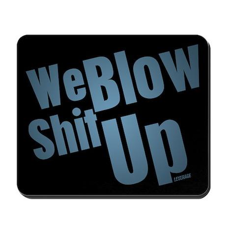 We Blow Shit Up Mousepad