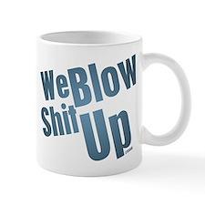 We Blow Shit Up Mug