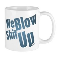 We Blow Shit Up Small Mug