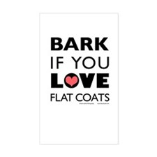 Bark if You Love Flat Coats Rectangle Decal