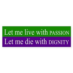 Let me Die with Dignity Bumper Bumper Sticker