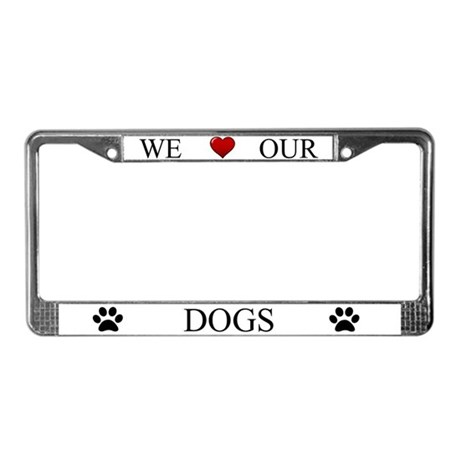 White We Love Our Dogs License Plate Frame