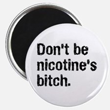 Don't be nicotine's bitch Magnet