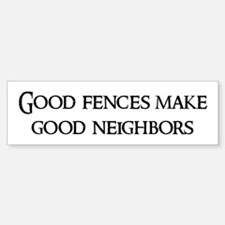 Good fences make Bumper Bumper Bumper Sticker