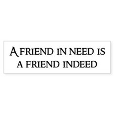 A friend in need Bumper Bumper Sticker