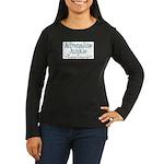 Adrenaline Junkie Women's Long Sleeve Dark T-Shirt