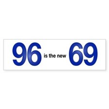 96 is the new 69 - bumpersticker
