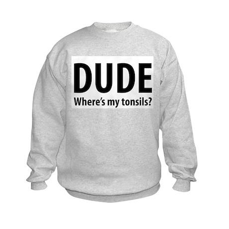 Dude, Where's My Tonsils? Kids Sweatshirt