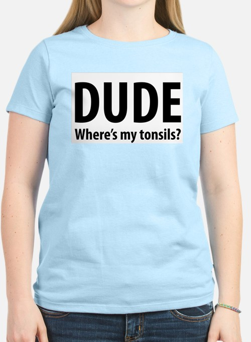 Dude, Where's My Tonsils? Women's Pink T-Shirt
