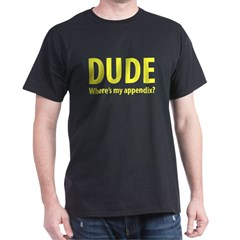 Dude, Where's My Appendix? Black T-Shirt