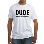 Dude, Where's My Appendix? Fitted T-Shirt
