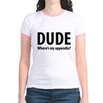Dude, Where's My Appendix? Jr. Ringer T-Shirt