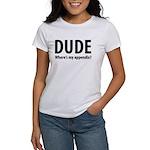 Dude, Where's My Appendix? Women's T-Shirt